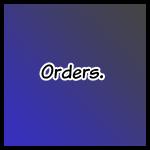 Orders.